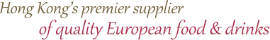 Hong Kong�s premier supplier of quality European food & drinks